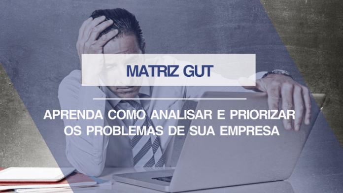 Matriz GUT - Ferramenta para priorização na solução de problemas 70c6a6fcc29